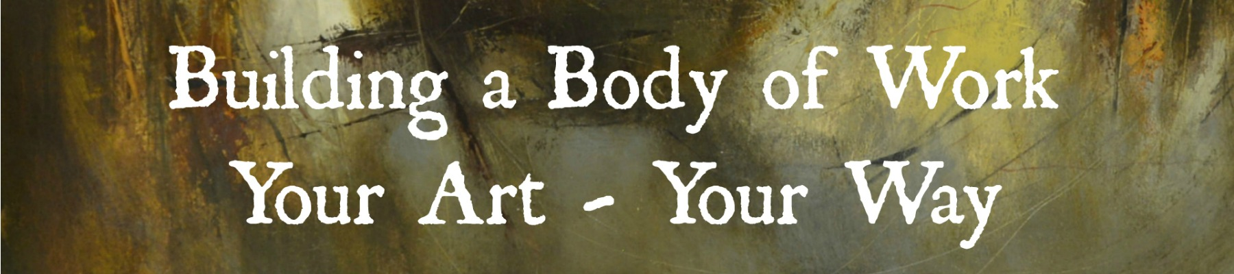 Building a Body of Work by Gillian Lee Smith